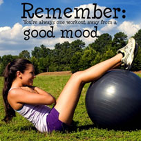 Remember you are always one workout away from a good mood