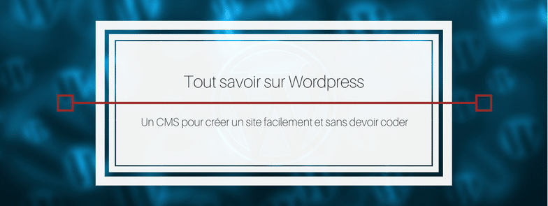 Tout savoir sur wordpress, comprendre comment marche wordpress Margot Cartier