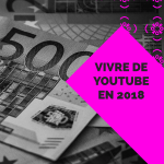 Vivre de youtube en 2018