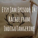 Etsy Jam Episode 14: Rachel from IndigoTangerine
