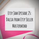 Etsy Jam Episode 25: Dalia from Etsy Seller Mastermind