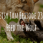 Etsy Jam Episode 23: Feed the Wolf