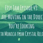 Etsy Jam Episode 49:You are Moving in the Direction You're Looking with Monica from Crystal Relics