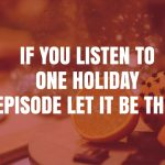If You Listen to One Holiday Episode Let It Be This