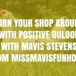 Turn Your Shop Around with Positive Outlook with Mavis Stevens from MissMavisFunHouse