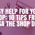 Etsy Help for Your Shop: 10 Tips from Lisa the Shop Doc