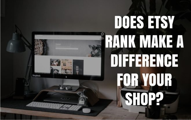 Does Etsy rank make a difference for your shop?