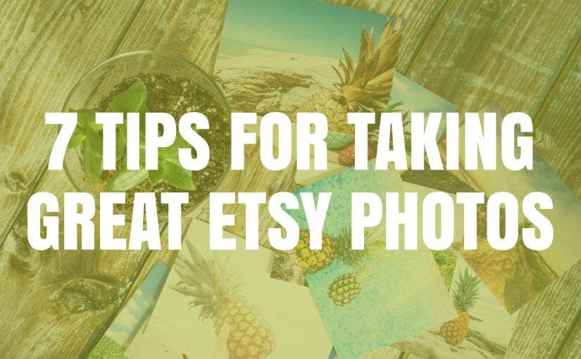 7 Tips For Taking Great Etsy Photos