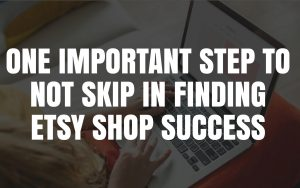 Important Step In Finding Etsy Shop Success