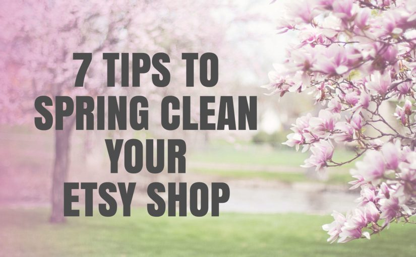 7 tips to spring clean your etsy shop marmalead