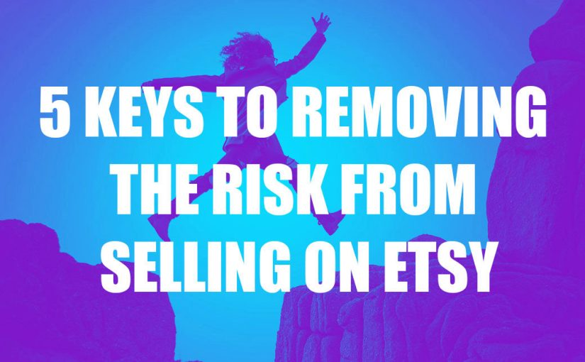 5 Keys to Removing the Risk From Selling on Etsy