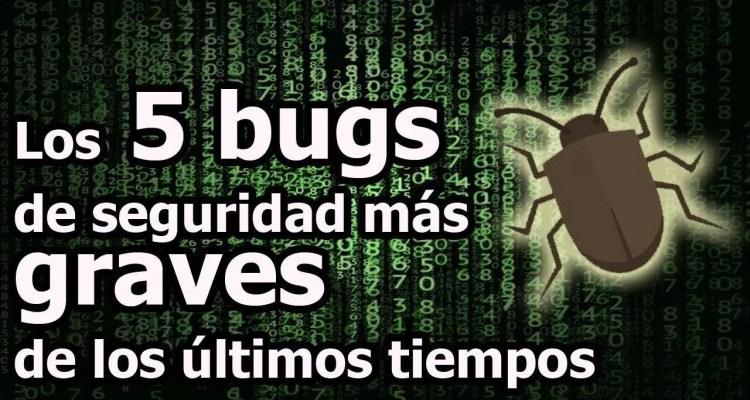 En este post te presentaremos 5 bugs de seguridad que han sido los más graves en los últimos tiempos de la computación. ¡ENTRA!