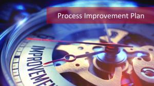 Process Improvement Plan: It's Time To Speed Up The Processes!