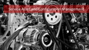 IT Service Asset and Configuration Management: All You Need to Know