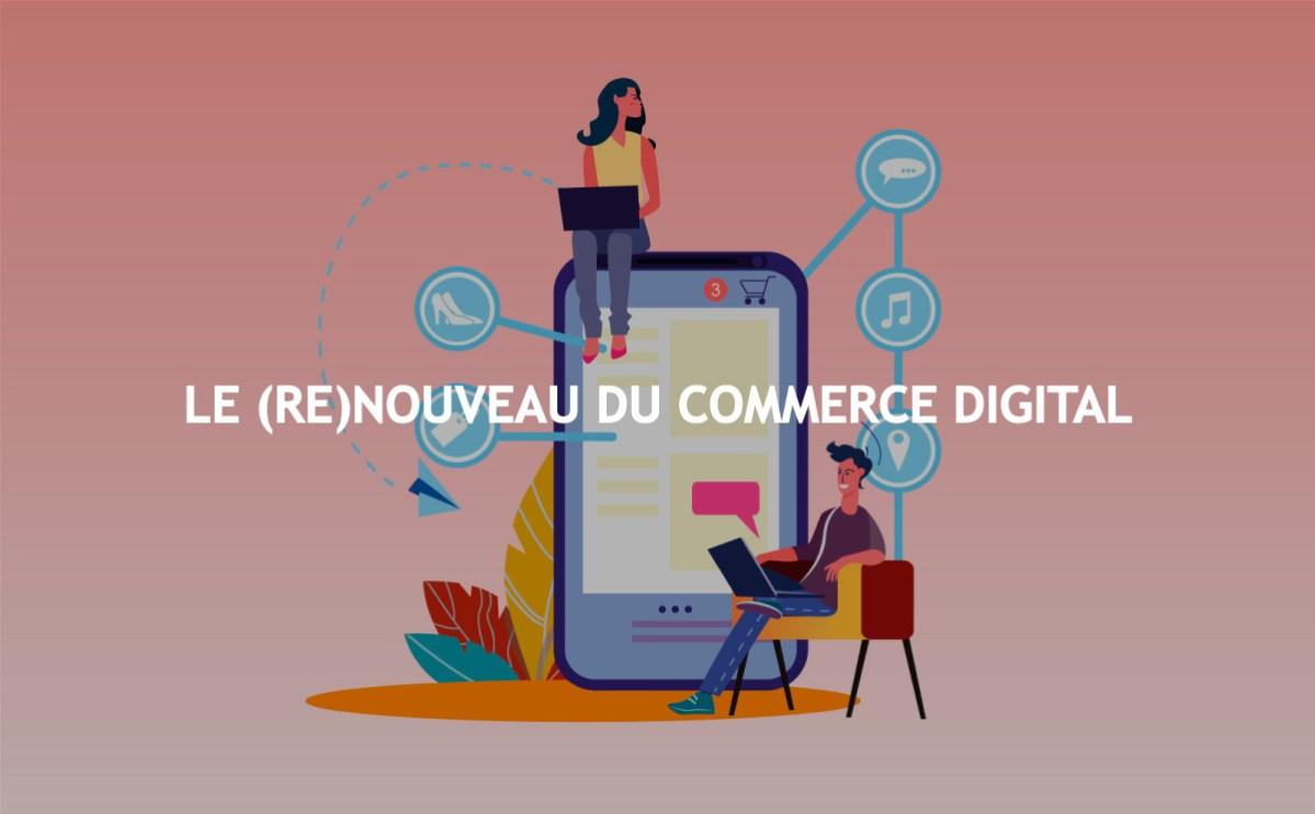 Le renouveau du Commerce Digital