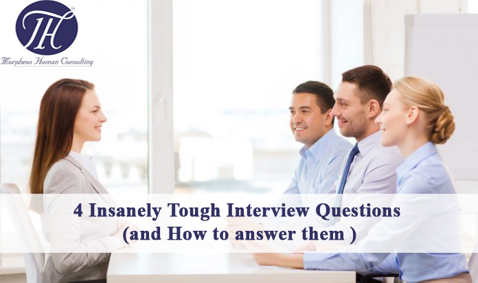 4 Insanely Tough Interview Questions And How To Answer Them