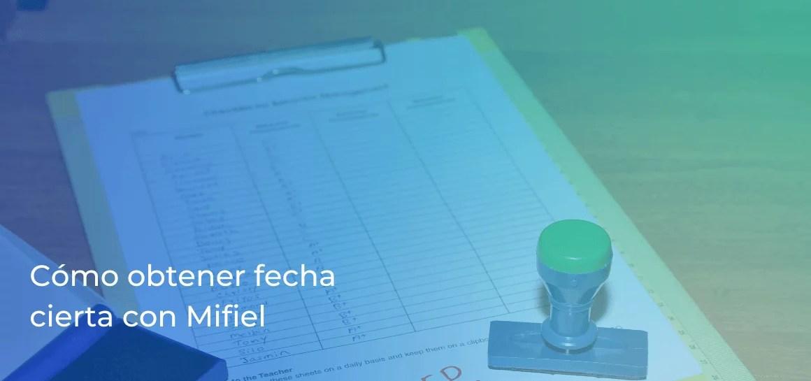 Cumple el requisito de fecha cierta del SAT firmando tus documentos en Mifiel, sin necesidad de notarios ni del buzón tributario.