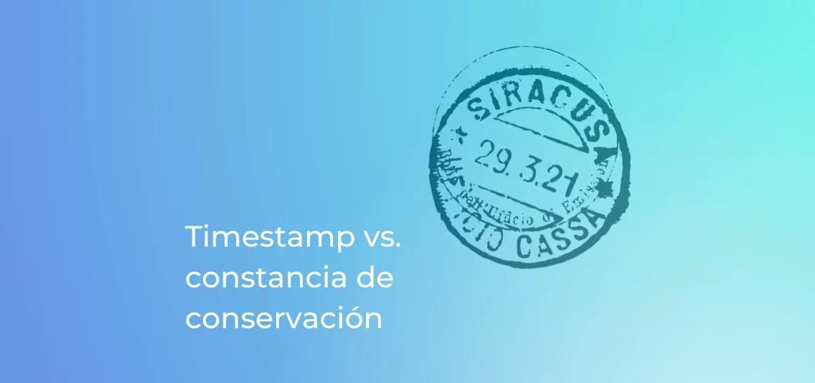 En temas de firma digital en México, existe una diferencia legal entre un timestamp y una constancia de conservación.