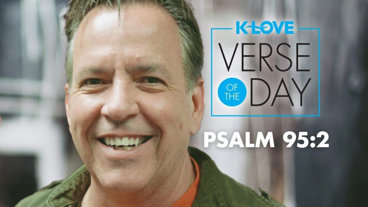 K-LOVE's Verse of the Day: Psalm 95:2 – YouTube