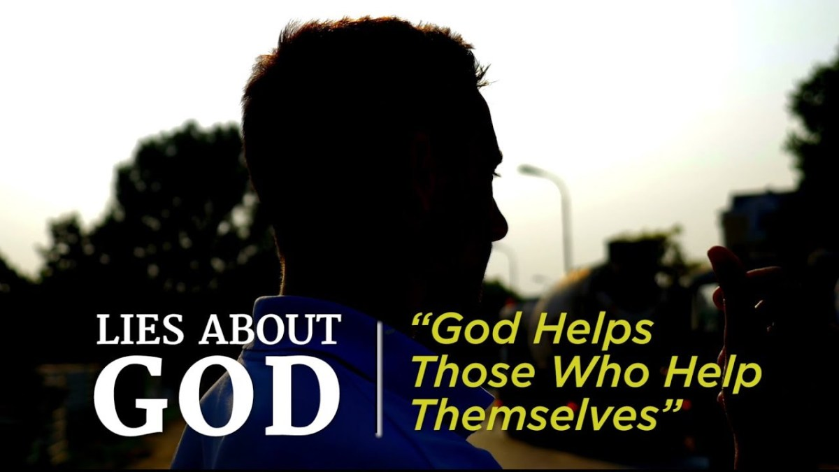 "Lies About God: ""God Helps Those Who Help Themselves"" – YouTube"