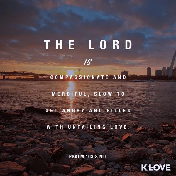 Psalm 103:8 (NLT)
