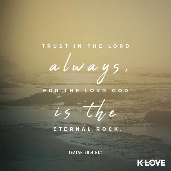 Isaiah 26:4 (NLT)