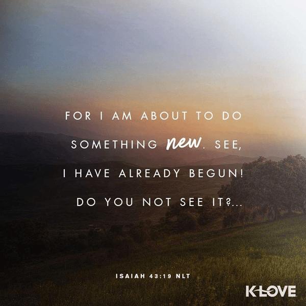 Isaiah 43:19 (NLT)