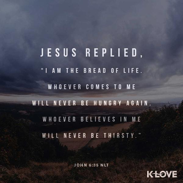 John 6:35 (NLT)