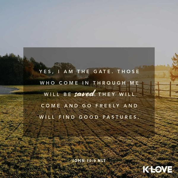 John 10:9 (NLT)