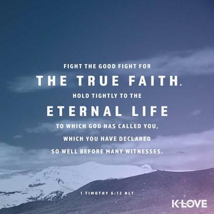 1 Timothy 6:12 NLT
