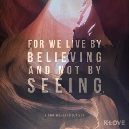 2 Corinthians 5:7 NLT