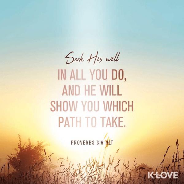 Proverbs 3:6 (NLT)
