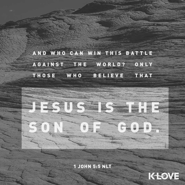 1 John 5:5 (NLT)