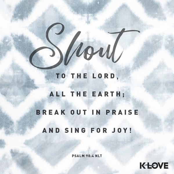 Psalm 98:4 (NLT)