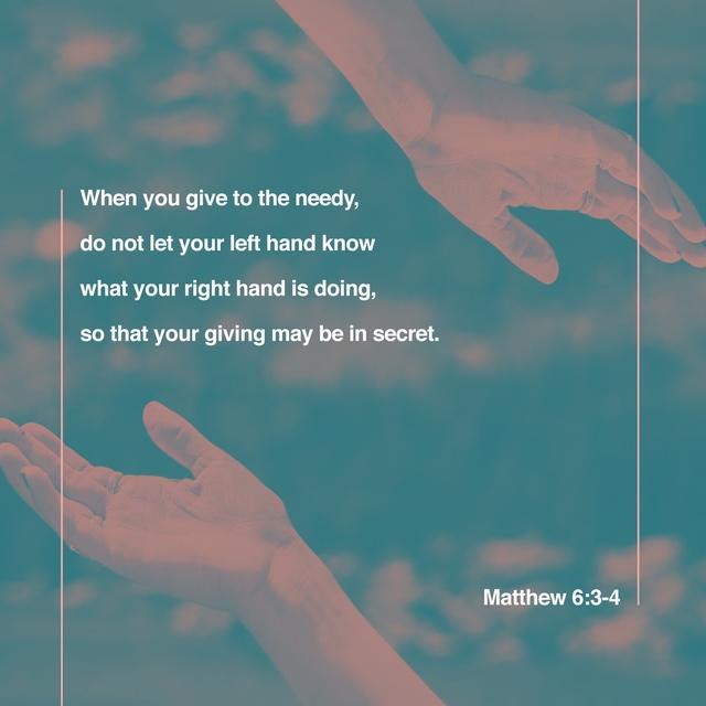 Matthew 6:3-4 ESV