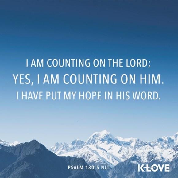 Psalm 130:5 (NLT)