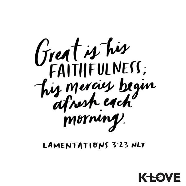 Lamentations 3:23 (NLT)