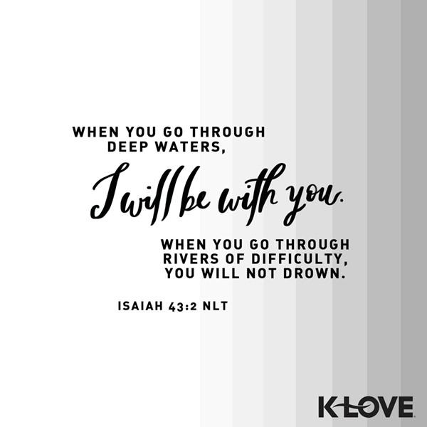 Isaiah 43:2 (NLT)