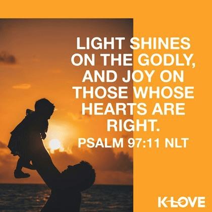 Psalm 97:11 (NLT)