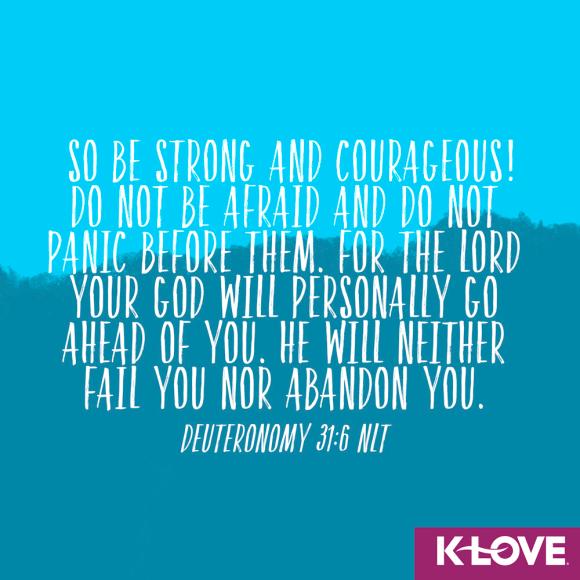 Deuteronomy 31:6 (NLT)