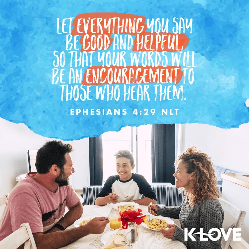 Ephesians 4:29 (NLT)