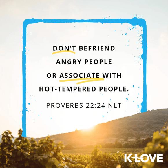 Proverbs 22:24 (NLT)