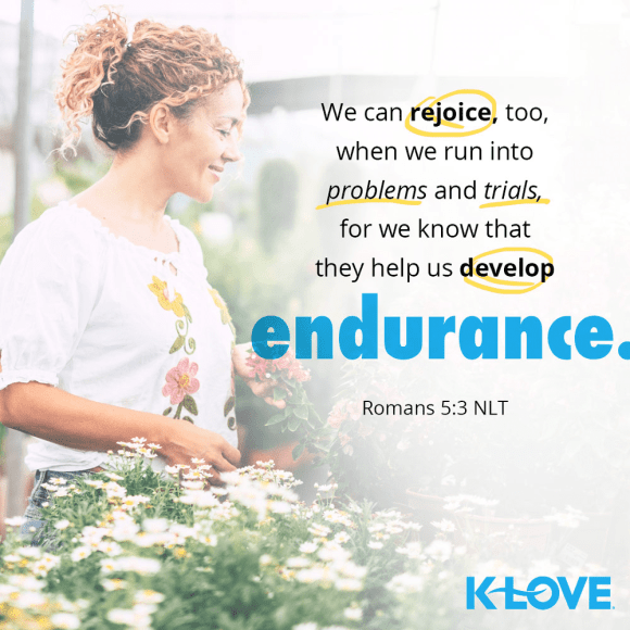Romans 5:3 (NLT)