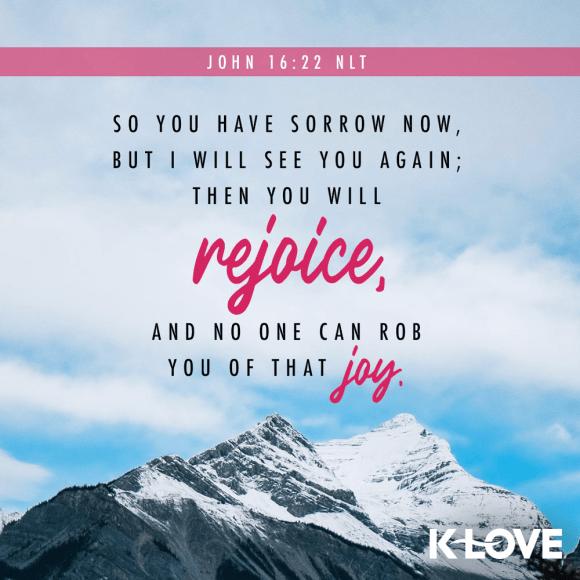 John 16:22 (NLT)