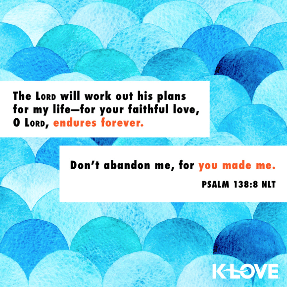 Psalm 138:8 (NLT)