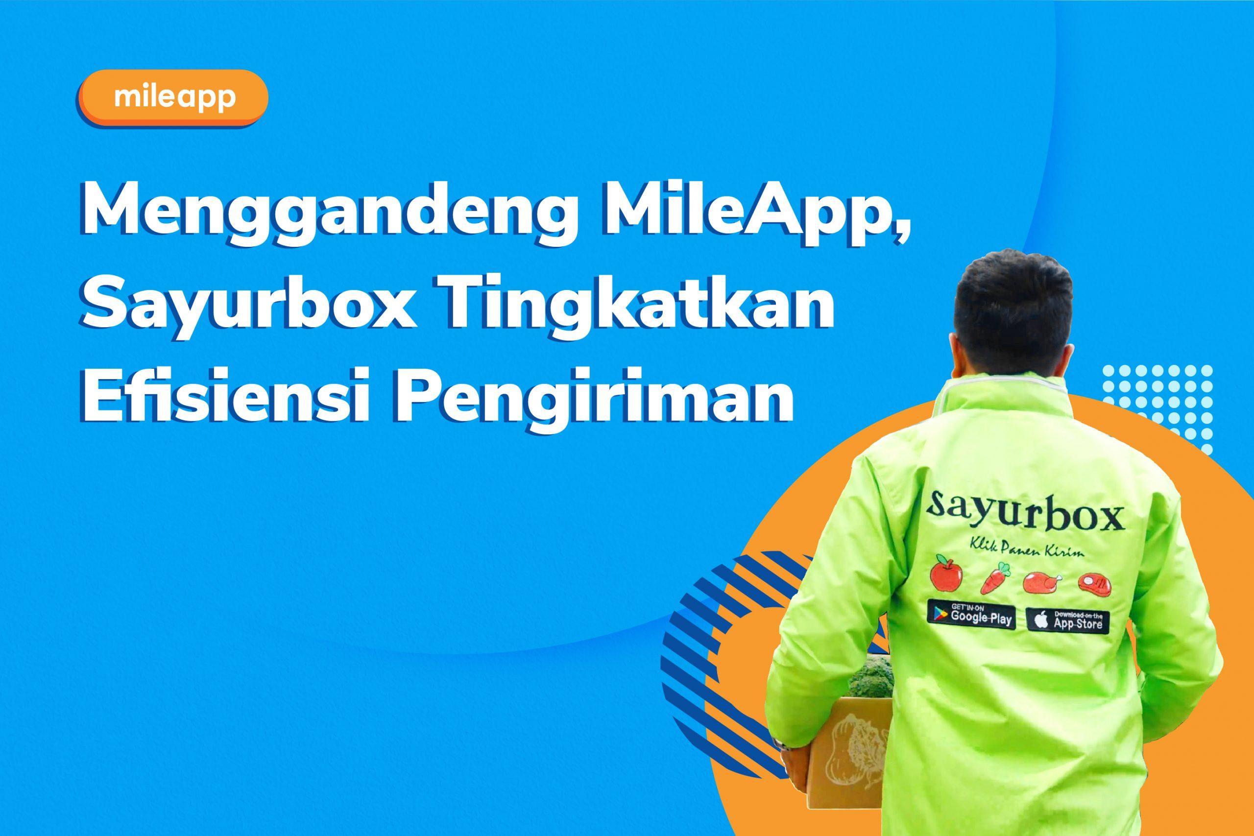 Menggandeng MileApp Sayurbox Tingkatkan Efisiensi Pengiriman