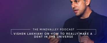 Vishen Lakhiani Mindvalley Podcast How To Really Make A Dent In The Universe