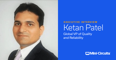 Talking Quality, Culture and Leadership with Ketan Patel, Mini-Circuits' Global VP of Quality and Reliability