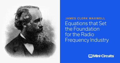 James Clerk Maxwell: Equations that Set the Foundation for the RF Industry