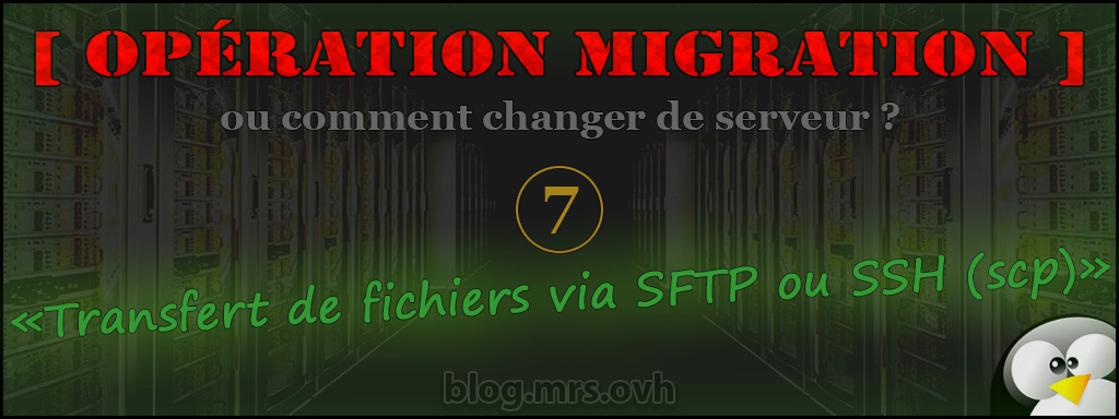 7 - [Opération Migration] Transfert de fichiers via SFTP ou SSH (scp)